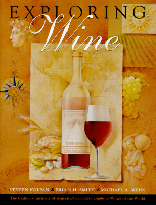 Image for Exploring Wine: The Culinary Institute of America's Complete Guide to Wines of the World (Hospitality, Travel & Tourism)