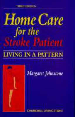 Home Care for the Stroke Patient: Living in a Pattern (Third Edition), Johnstone, Margaret