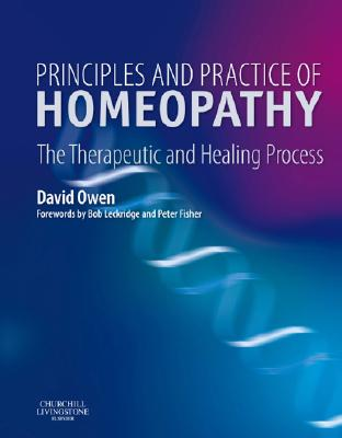 Principles and Practice of Homeopathy: The Therapeutic and Healing Process, Owen MB  BS  MRCS  LRCP  FFHom, David