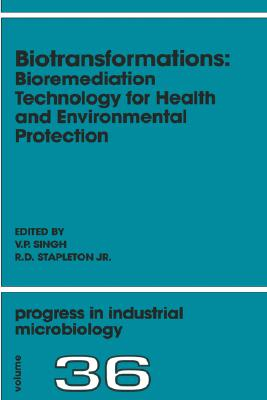 Biotransformations: Bioremediation Technology for Health and Environmental Protection [Progress in Industrial Microbiology, Volume 36]