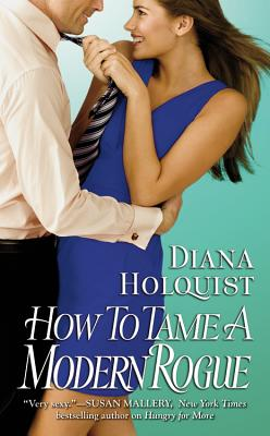How to Tame a Modern Rogue, DIANA HOLQUIST