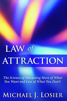 Image for Law of Attraction: The Science of Attracting More of What You Want and Less of What You Don't