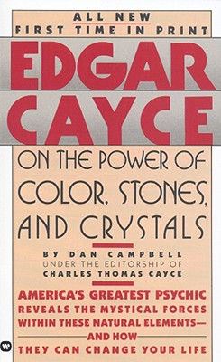 Edgar Cayce on the Power of Color, Stones, and Crystals, Dan Campbell