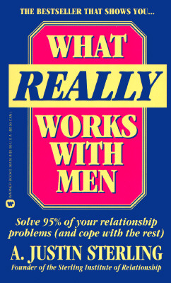 Image for WHAT REALLY WORKS WITH MEN  /SOLVE 95% O