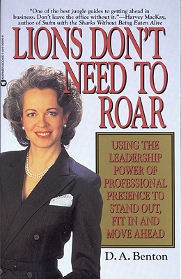 Image for Lions Don't Need to Roar: Using the Leadership Power of Personal Presence to Stand Out, Fit in and Move Ahead
