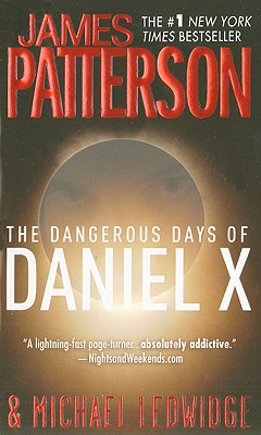 The Dangerous Days of Daniel X, Patterson, James; Ledwidge, Michael