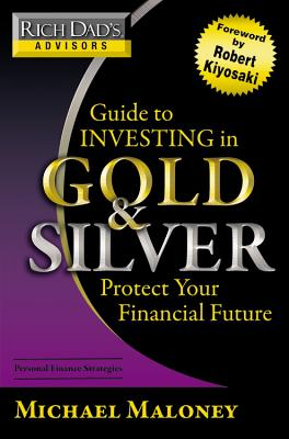 Image for Rich Dad's Advisors: Guide to Investing In Gold and Silver: Protect Your Financial Future