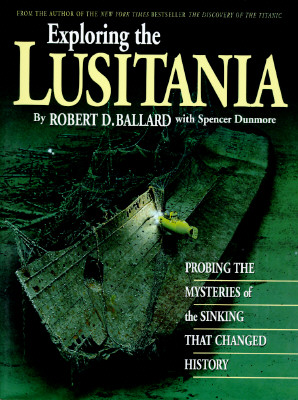 Image for Exploring the Lusitania: Probing the Mysteries of the Sinking That Changed History