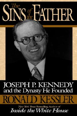The Sins of the Father: Joseph P. Kennedy and the Dynasty He Founded, Kessler, Ronald