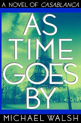 As Time Goes By: A Novel of Casablanca, Walsh, Michael