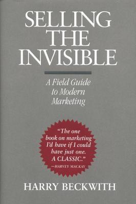 Selling the Invisible: A Field Guide to Modern Marketing, Beckwith, Harry;Warner Books