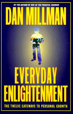 Everyday Enlightenment: The Twelve Gateways to Personal Growth, Millman, Dan