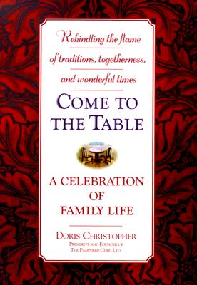 Image for Come to the Table: A Celebration of Family Life; Rekindling the Flame of Traditions, Togetherness, and Wonderful Times