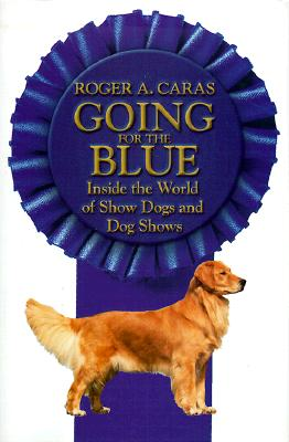 Image for Going for the Blue: Inside the World of Show Dogs and Dog Shows