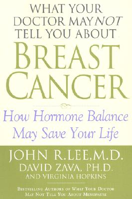 Image for What Your Doctor May Not Tell You About Breast Cancer : How Hormone Balance Can Help Save Your Life