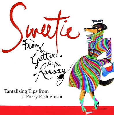 Image for Sweetie: From the Gutter to the Runway Tantalizing Tips from a Furry Fashionista