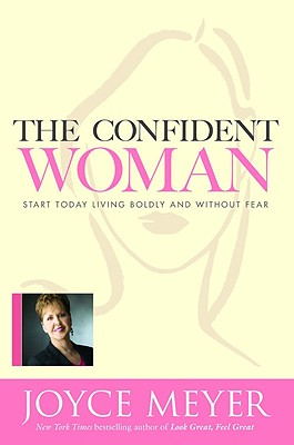 Image for The Confident Woman: Start Today Living Boldly and Without Fear