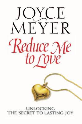 Image for Reduce Me to Love: Unlocking the Secret to Lasting Joy