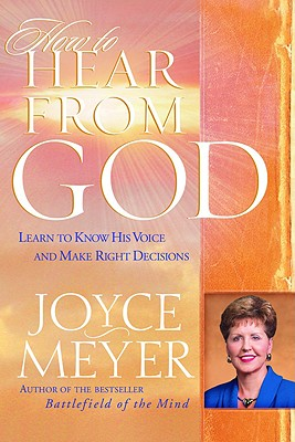 How to Hear From God: Learn to Know His Voice and Make the Right Decisions, Joyce Meyer