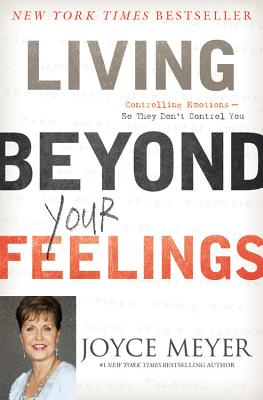 Image for Living Beyond Your Feelings: Controlling Emotions So They Don't Control You