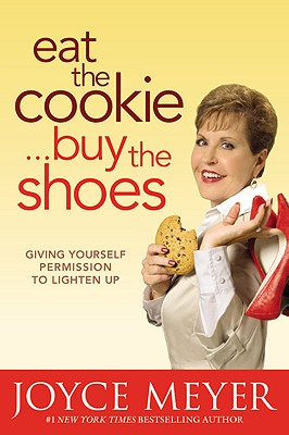 Image for Eat the Cookie...Buy the Shoes: Giving Yourself Permission to Lighten Up