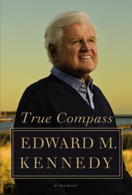 True Compass: A Memoir, Kennedy, Edward M.
