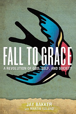 Image for Fall to Grace: A Revolution of God, Self & Society