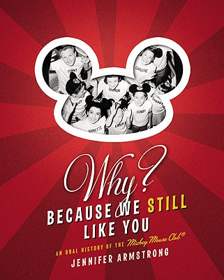 Image for Why? Because We Still Like You: An Oral History of the Mickey Mouse Club(R)