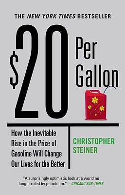 Image for $20 Per Gallon: How the Inevitable Rise in the Price of Gasoline Will Change Our Lives for the Better