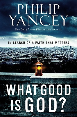 Image for What Good is God? In Search of a Faith That Matters