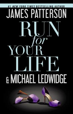 Run for Your LIfe, James Patterson and Michael Ledwidge