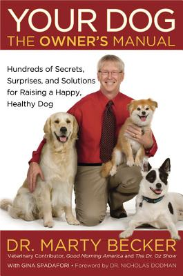 Your Dog: The Owner's Manual: Hundreds of Secrets, Surprises, and Solutions for Raising a Happy, Healthy Dog, Becker, Marty