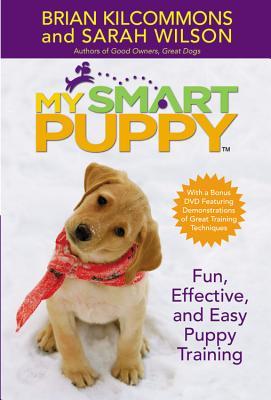 My Smart Puppy: Fun, Effective, and Easy Puppy Training (Book & 60min DVD), Brian Kilcommons, Sarah Wilson