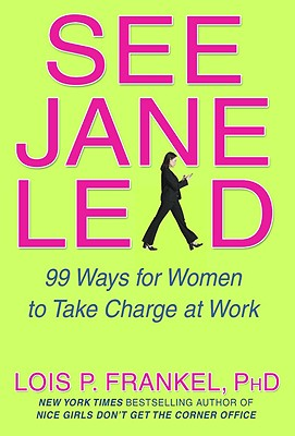 Image for See Jane Lead: 99 Ways for Women to Take Charge at Work