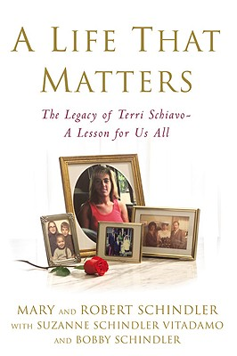 Image for A Life That Matters: The Legacy of Terri Schiavo -- A Lesson for Us All
