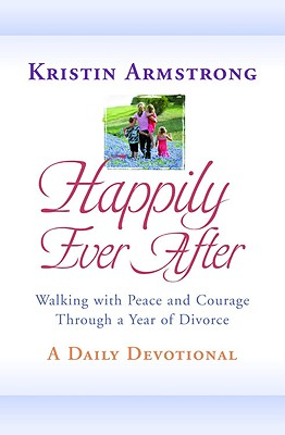 Image for Happily Ever After: Walking with Peace and Courage Through a Year of Divorce