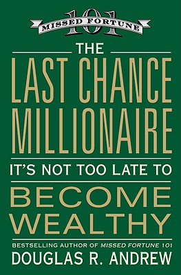 Image for The Last Chance Millionaire: It's Not Too Late to Become Wealthy