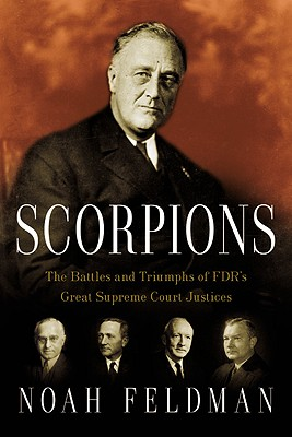 Scorpions: The Battles and Triumphs of FDR's Great Supreme Court Justices, Feldman, Noah