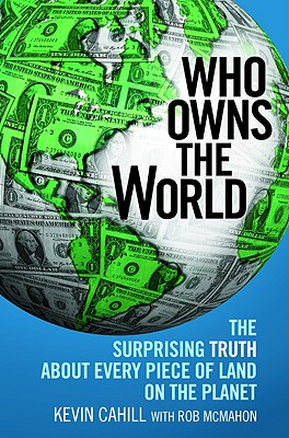 Image for Who Owns the World: The Surprising Truth About Every Piece of Land on the Planet