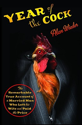 Image for Year of the Cock: The Remarkable True Account of a Married Man Who Left His Wife and Paid the Price