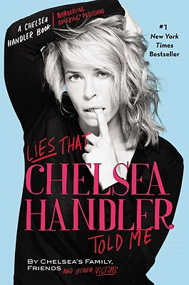 Lies that Chelsea Handler Told Me, Chelsea's FamilyFriends and Other Victims