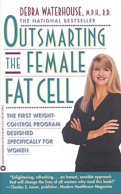 Outsmarting the Female Fat Cell: The First Weight-Control Program Designed Specifically for Women, Waterhouse,Debra