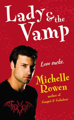 Lady & the Vamp (Immortality Bites, Book 3), MICHELLE ROWEN