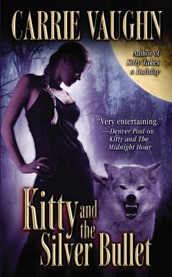 Kitty and the Silver Bullet (Kitty Norville, Book 4), Carrie Vaughn