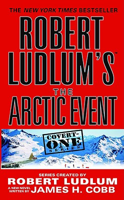 Robert Ludlum's (TM) The Arctic Event (Covert-One), Ludlum, Robert & James H. Cobb