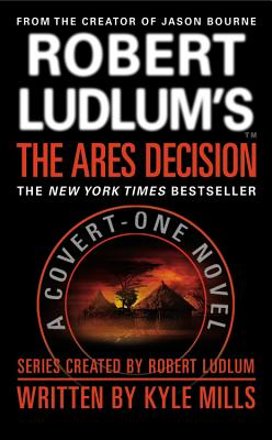 Robert Ludlum's(TM) The Ares Decision (A Covert-One Novel), Kyle Mills