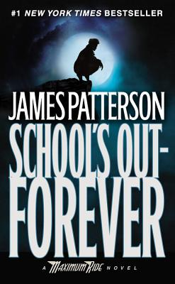 School's Out - Forever: A Maximum Ride Novel (Book 2), Patterson, James