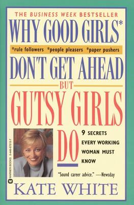Image for Why Good Girls Don't Get Ahead... But Gutsy Girls Do: Nine Secrets Every Working Woman Must Know