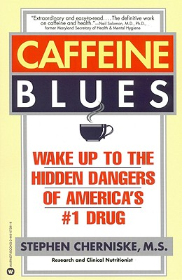 Caffeine Blues : Wake Up to the Hidden Dangers of Americas #1 Drug, STEPHEN CHERNISKE