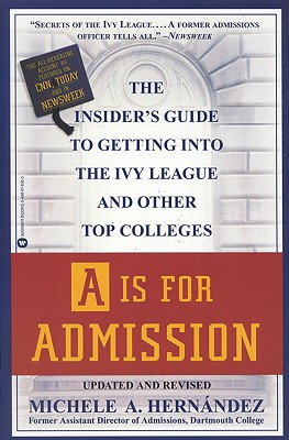 Image for A Is for Admission: The Insider's Guide to Getting into the Ivy League and Other Top Colleges